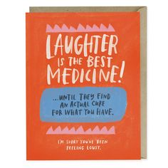 When you could use actual medicine, it kinda blows when laughter is your best option. This card lets someone know you're sorry they've been feeling lousy.