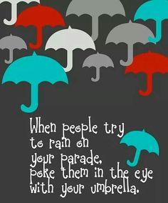 Dont rain on my parade