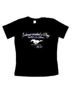 18f278fa9b707 Ford Mustang I Always Wanted a Pony Ladies T-shirt  This listing is for a  oz heavyweight preshrunk cotton t-shirt. Please choose your Size and or  Color from ...