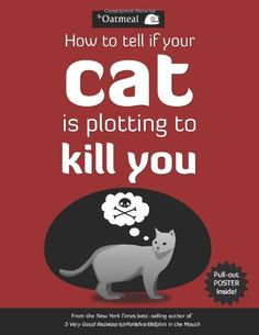 How to Tell If Your Cat Is Plotting to Kill You: http://www.amazon.com/How-Tell-Your-Plotting-Kill/dp/1449410243/?tag=martiexpo-20