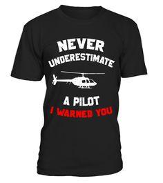 Never Underestimate A Helicopter Pilot I Warned You T-Shirt  #niece#tshirt#tee#gift#holiday#art#design#designer#tshirtformen#tshirtforwomen#besttshirt#funnytshirt#age#name#october#november#december#happy#grandparent#blackFriday#family#thanksgiving#birthday#image#photo#ideas#sweetshirt#bestfriend#nurse#winter#america#american#lovely#unisex#sexy#veteran#cooldesign#mug#mugs#awesome#holiday#season#cuteshirt