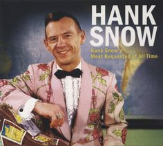 Hank Snow | Hank Snow - Hank Snow's Most Requested Of All Time - Classic Country ...