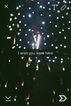 i wish you were here More