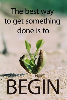 The best way to get something done is to begin. https://www.facebook.com/motivate.your.life.force