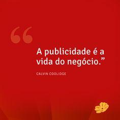 """""""A publicidade é a vida do negócio."""" Calvin Coolidge"""