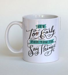 It's Too Early For You To Say Things Mug, More coffee less talkie.