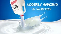 Udderly Amazing - Walter Veith