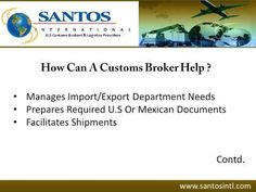 For complete customs brokerage services in Laredo, Texas, consider Santos International. The customs brokers at the firm are renowned for providing clearance of cargo through U.S customs and other government agencies. They are also partnered with independently owned U.S customs brokers and freight forwarders. For more information about the customs brokerage services provided in Laredo, visit : http://www.santosintl.com