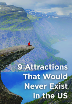 It's nearly a guarantee that when you visit a major landmark in the U.S., it's going to be safe ⎯ even the most selfie-happy, oblivious tourist will likely go home unscathed. But it's a different story outside our snug borders. These nine tourist hot spots would never exist legally in America. Add them to your bucket list if you dig a little adventure (just remember to use common sense).