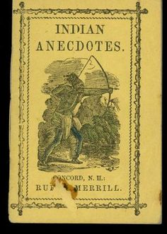 Indian Anecdotes: Merrill, Rufus    ca. 1840s. Printed wraps, measures 2.5 by 4 inches. 16pp. illustrated with engravings. Good+. Blemish to front wrap, obscuring publisher. Childish coloring in crayon to engravings, likely by the previous owner. Internally complete, text is unmarked. 19th c. toy book, part of a series by the same publisher.  $35.00 (ABEBOOKS)