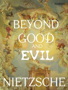 Beyond Good and Evil by Friedrich Nietzsche | Community Post: 15 Reads For The Non-Conformist