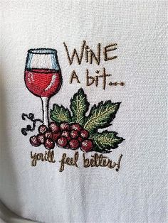 Wine a Bit You'll Feel Fine. More Machine Embroidery Designs at EmbroideryDesigns.com