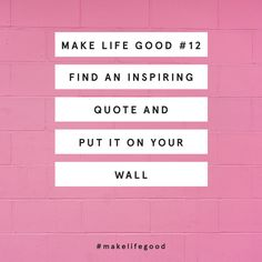 MAKE LIFE GOOD #12: PUT AN INSPIRING QUOTE ON YOUR WALL - Fat Mum Slim