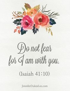 Do not fear, for I am with you; Do not anxiously look about you, for I am your God. I will strengthen you, surely I will help you, Surely I will uphold you with My righteous right hand. Isaiah 41:10