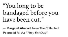 """— Margaret Atwood, from The Collected Poems of M. """"They Eat Out,"""" — Margaret Atwood, from The Collected Poems of M. """"They Eat Out,"""" Poem Quotes, Words Quotes, Life Quotes, Sayings, Qoutes, Pretty Words, Love Words, Beautiful Words, Collection Of Poems"""