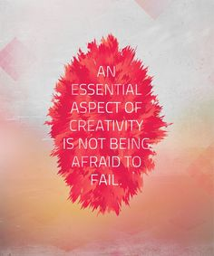 Creativity is not being afraid to fail. Pinned from http://www.pinterest.com/mwwpr/quotes-sayings/