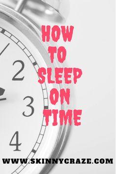 How to sleep on time ? – Skinny Craze