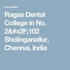 Ragas Dental College in No. 2/102 Sholinganallur,  Chennai, India