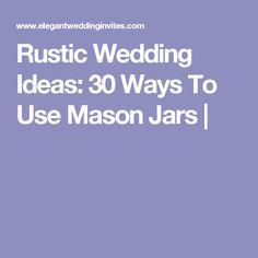 Rustic Wedding Ideas: 30 Ways To Use Mason Jars |