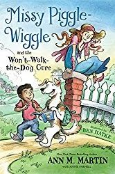 Missy Piggle-Wiggle and the Wont Walk the Dog Cure  By Ann M. Martin with Annie Parnell  Missy Piggle-Wiggle and the Wont Walk the Dog Cure is a delightful story about a young woman who is taking care of her great-aunts farm while the great-aunt is off searching for what happened to her pirate husband.  Missy Piggle-Wiggle is tasked with taking care of the farm while curing many of the towns children who have come down with (mis)behaviors like Smarty-Pants Whiny Whiners and Wont Walk the…