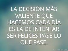La decisión más importante que tomamos cada día es la de intentar ser felices pase lo que pase !!!