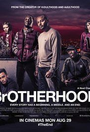 Brotherhood The Movie Online. First, there was Kidulthood, then Adulthood, and now comes Noel Clarke's last instalment: Brotherhood. With Sam facing up to the new world, he realizes it also comes with new problems and ...