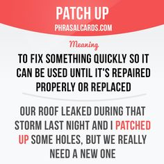 """Patch up"" means ""to fix something quickly so it can be used until it's repaired properly or replaced"". Example: Our roof leaked during that storm last night and I patched up some holes, but we really need a new one. Get our apps for learning..."