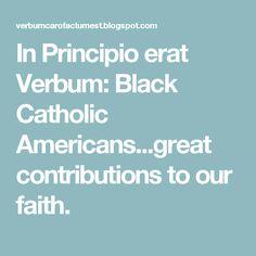 In Principio erat Verbum: Black Catholic Americans...great contributions to our faith.