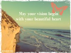♥ may your vision begin with your beautiful heart ♥    www.jessiemay.com