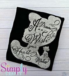 Cinderella Shirt A Dream Is A Wish Your Heart by SimplyCrafty2010