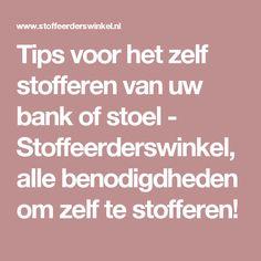 Tips voor het zelf stofferen van uw bank of stoel -  Stoffeerderswinkel, alle benodigdheden om zelf te stofferen!