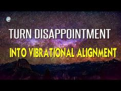 Abraham Hicks 2018 - How To Turn Disappointment Into Vibrational Alignment - YouTube
