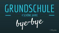 Bye-bye Grundschulzeit - es war schön mit Dir! Abschied von der Grundschule:  http://einfachstephie.de/2014/07/03/bye-bye-grundschulzeit-es-war-schoen-mit-dir/
