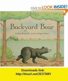 Backyard Bear (9780802795731) Anne Rockwell, Megan Halsey , ISBN-10: 0802795730  , ISBN-13: 978-0802795731 ,  , tutorials , pdf , ebook , torrent , downloads , rapidshare , filesonic , hotfile , megaupload , fileserve