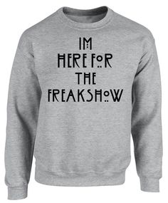 I'm Here For The Freak Show - Sweater       -American Horror Story Freak Show - Sweater   -100% Cotton   -Machine Wash Cold  -Dry Low   -Made In The United States   -Fast Shipping   -2 to 3 Business Days   - Ships From Southern California   -AHS FreakShow Is Almost Here Get Yours Soon. Or Just To Wear In A     Humorous Fashion -Because We All Can Be Freaks!  #ahs #americanhorrorstory #ahsfreakshow #freakshow #ahsseason4 #ahsfreakshow #onwednesdayswewearblack #ahscoven