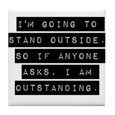 Im Going To Stand Outside Tile Coaster - Funny Selfies - Funny Selfies images - - Funny Pun: I'm going to stand outside. So if anyone asks I am outstanding. The post Im Going To Stand Outside Tile Coaster appeared first on Gag Dad. Funny Instagram Captions, Selfie Captions, Funny Captions, Funny Puns, Instagram Quotes, Selfies, Funny Fails, Hilarious, Pun Quotes