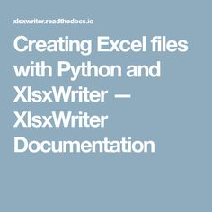 Creating Excel files with Python and XlsxWriter — XlsxWriter Documentation