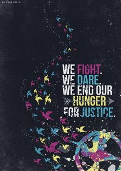 We Fight. We Dare. We end our hunger for Justice. (flock of mockingjays flying requested by xxxthgxxx)