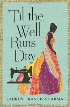 'Til the Well Runs Dry a novel about a West Indian seamstress' secret by Lauren Francis-Sharma.