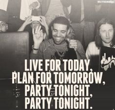 live for today, plan for tomorrow, party tonight, party tonight. I Drake Favorite Quotes, Best Quotes, Drake Quotes, Qoutes, Celebration Quotes, Soundtrack To My Life, My Tumblr, Meaningful Words, Story Of My Life