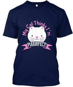 My Cat Thinks I'm Puuurfect! | Teespring