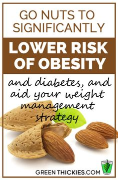 Go nuts to significantly lower risk of obesity and diabetes, and aid your weight management strategy