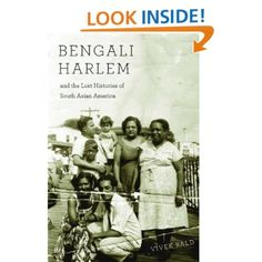 Bengali Harlem and the Lost Histories of South Asian America: Vivek Bald: Amazon.com: Kindle Store