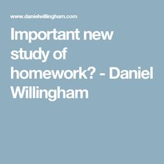 Important new study of homework - Daniel Willingham