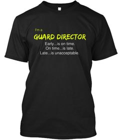 Color Guard Director   Early Is On Time. - I'm a Guard Director Early...is on time. On time...is late. Late...is unacceptable. T-Shirt from Color Guard Wear Collection | Teespring