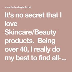 It's no secret that I love Skincare/Beauty products.  Being over 40, I really do my best to find all-natural, non-toxic products that treat and enhance my