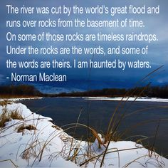 "On the banks of the Rio Grande this winter, a friend showed me a new path to the river. Norman Maclean's famous line from ""A River Runs Through It"" surfaced in my mind."