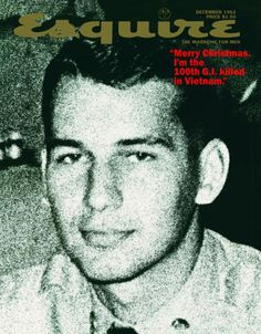 """In the fall of 1962, George Lois (art-director Esquire) came up with an extremely controversial cover (even by his standards) for the magazine's December 1962 featuring a blown-up photo of a soldier with the cover line: """"Merry Christmas, I'm the 100th G.I. killed in Vietnam."""" As the soldier, he used his own photo taken during the Korean War. The State and Defense Department decried the idea and it was never published."""