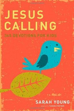 Jesus Calling: 365 Devotions For Kids by Sarah Young.