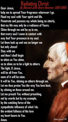 Our Morning Offering – 9 January  Radiating Christ By Blessed John Henry Newman (1801-1890)  Dear Jesus, help me to spread Your fragrance wherever I go. Flood my soul with Your spirit and life. Penetrate and possess my whole being so utterly, that my life may only be a radiance of Yours....#mypic